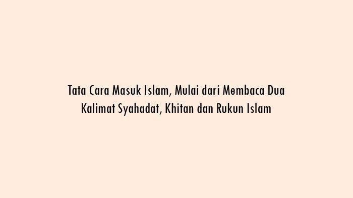 Tata Cara Masuk Islam Mualaf Dua Kalimat Syahadat Khitan Dan Rukun Islam Tribun Sumsel