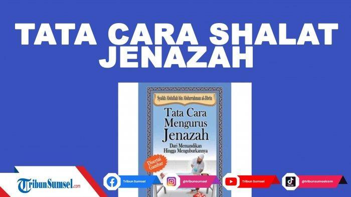 Tata Cara Shalat Jenazah Laki-laki dan Perempuan Lengkap Bacaan Shalat Jenazah Arab dan Artinya