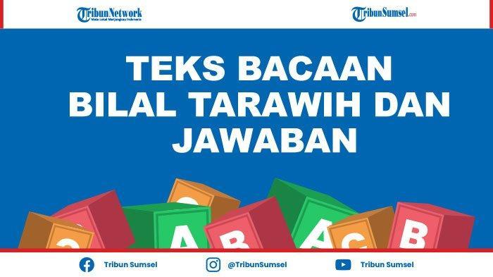 Teks Bacaan Bilal Tarawih dan Jawaban Jamaah 11 Rakaat Lengkap Latin, Arab dan Terjemahan