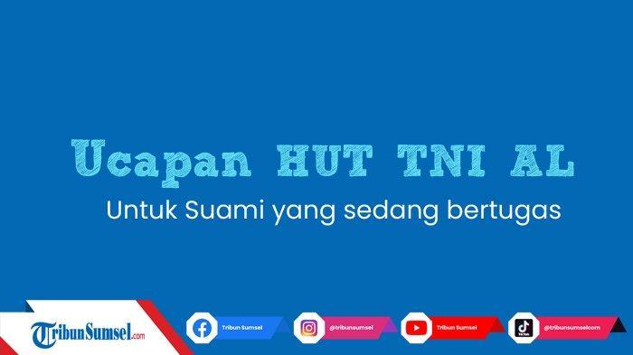 Ucapan Selamat HUT TNI AL 2021 Haru dan Penuh Makna, Untuk Suami yang Sedang Bertugas