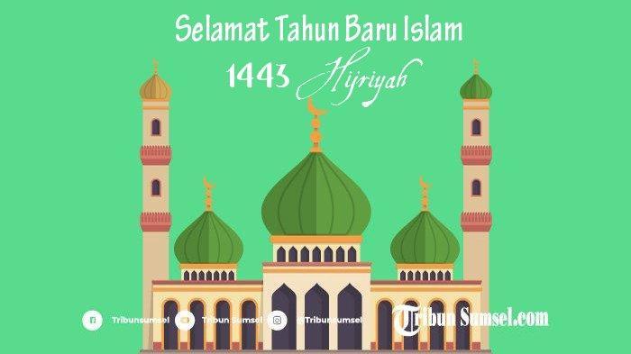 20 Ucapan Selamat Tahun Baru Islam 1 Muharram 1443 Hijriyah Penuh Makna