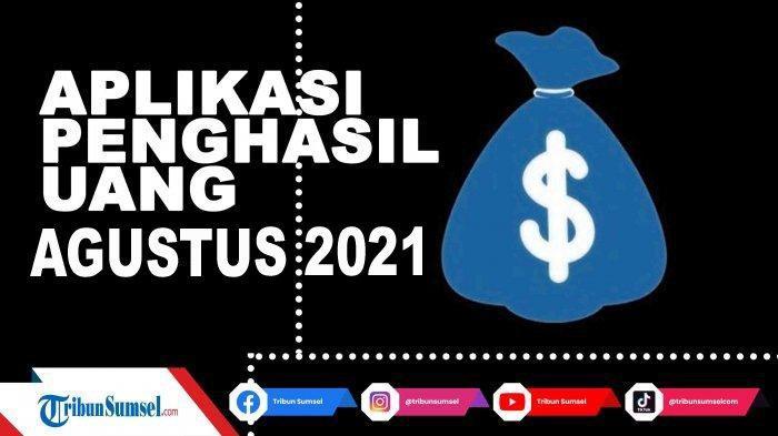 Update 7 Aplikasi Penghasil Uang Tercepat Agustus 2021, Berikut Link Downloadnya. Terbukti Membayar