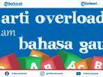 apa-itu-overload-dalam-bahasa-gaul-ini-arti-dan-contohnya.jpg