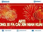 arti-gong-xi-fa-cai-xin-nian-kuai-le-tradisi-ucapan-saat-perayaan-tahun-baru-imlek-2021.jpg