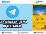 cara-membuat-tema-di-telegram-tanpa-aplikasi-tambahan-mudah-dan-simpel.jpg