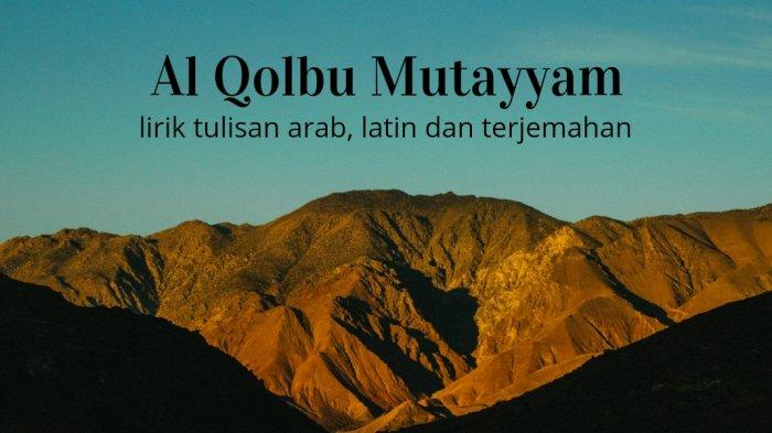 Lirik Al Qolbu Mutayyam Tulisan Arab dan Terjemahan, Viral di TikTok
