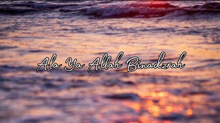 Lirik Ya Allah Binadzrah Lengkap Tulisan Arab, Latin dan Terjemahan
