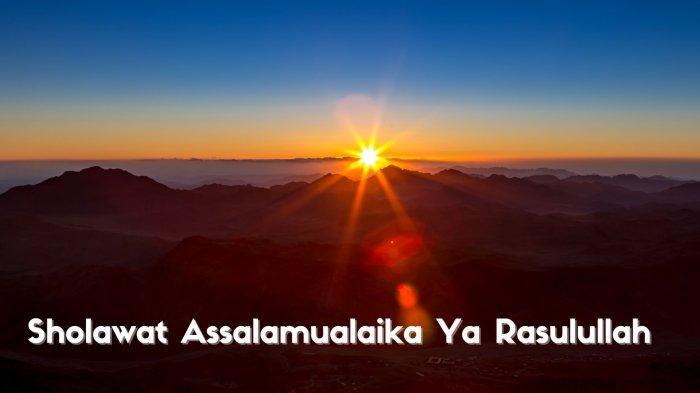 Arti Sholawat Assalamualaika Ya Rasulullah, Lengkap dengan Tulisan Arab dan Latin