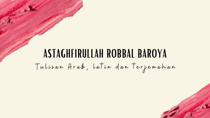Arti Sholawat Astaghfirullah Robbal Baroya Lengkap Teks Arab, Latin dan Arti