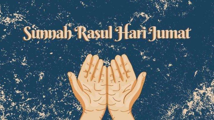 Amalan Sunnah Hari Jumat 18 Ramadan 1442 H, Lengkap Keutamaan