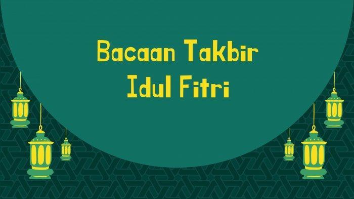 Bacaan Takbir Idul Fitri Lengkap Bahasa Arab dan Terjemahan Indonesia