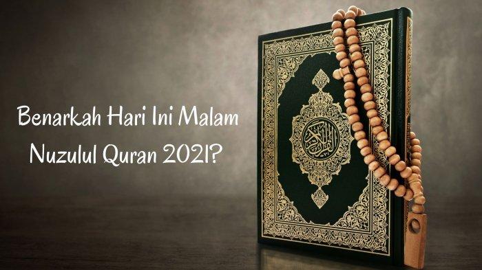Benarkah Hari Ini Malam Nuzulul Quran Ramadan 2021? Berikut Penjelasan dan Bacaan Doa Lengkap