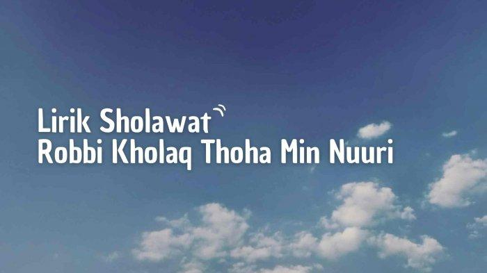 Lirik Sholawat Robbi Kholaq Thoha Min Nuuri, Tulisan Arab - Latin dan Terjemahannya