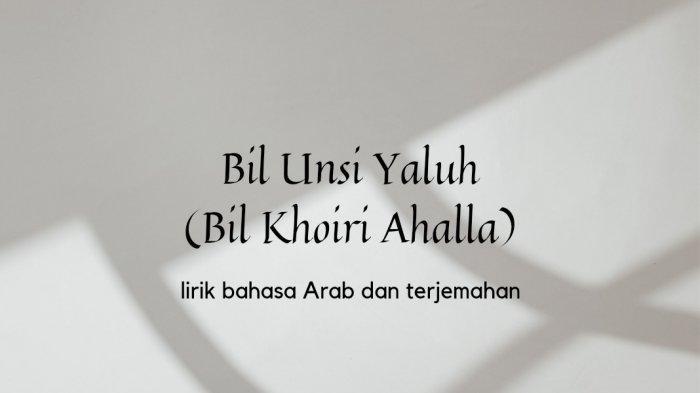 Lirik Bil Unsi Yaluh (Bil Khoiri Ahalla) Bahasa Arab dan Terjemahan