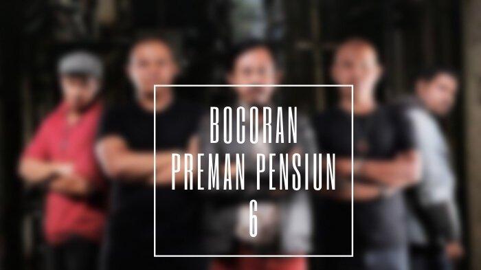 Update Bocoran Preman Pensiun 6 yang Diungkap Sutradara, Berikut Biodata Kang Mus Dkk
