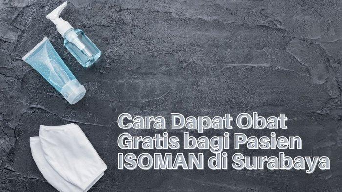 Cara Dapat Obat Gratis Bagi Pasien Isoman COVID-19 di Surabaya: Daftar 11 Layanan Telemedicine