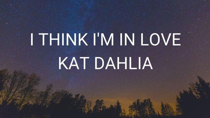 Lirik dan Chord Lagu I Think Im in Love - Kat Dahlia yang Viral di TikTok, I Think I'm in Love Again
