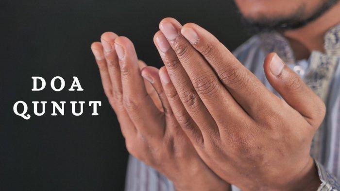 Bacaan Doa Qunut Salat Witir Berjamaah Tulisan Arab dan Latin, Beserta Arti dan Tata Caranya