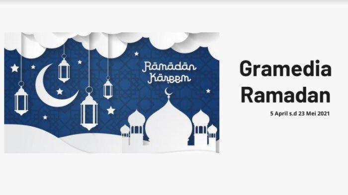Spesial Ramadan 2021, Gramedia Hadirkan Beragam Promo selama Satu Bulan Lebih