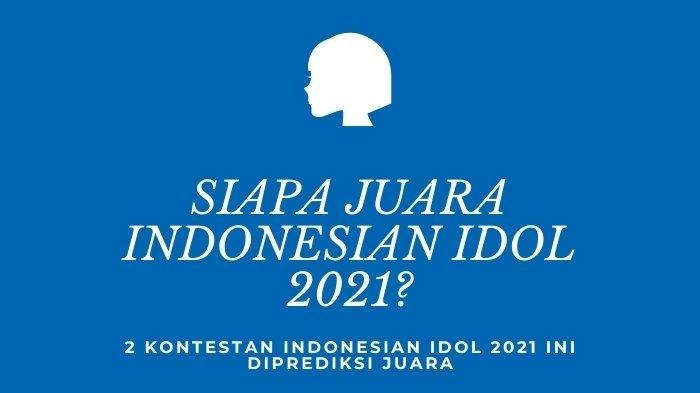 Biodata 2 Kontestan Indonesian Idol 2021 Diprediksi Juara, Ada yang Dijuluki Berkelas Internasional