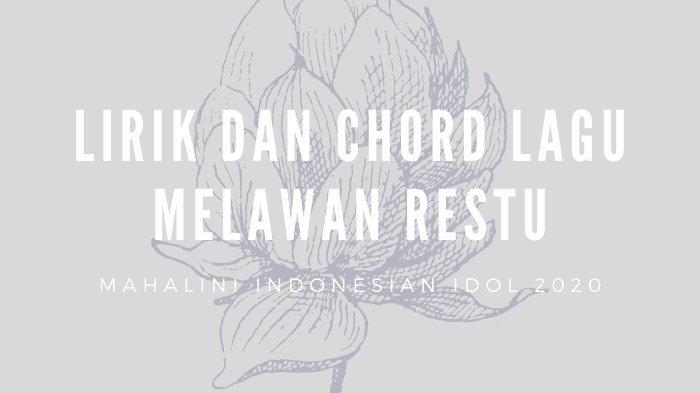 Lirik dan Chord Lagu Melawan Restu - Mahalini Indonesian Idol 2020, Mungkinkah Aku Meminta