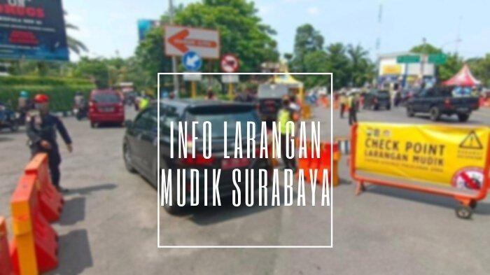 Info Larangan Mudik Surabaya: 7 Rayon Jatim Dijaga Ketat tapi Masih Boleh Bepergian, Ini Syaratnya