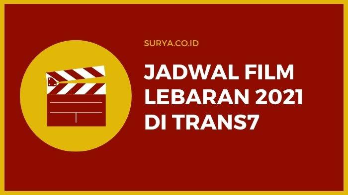 Jadwal Film Lebaran 2021 TRANS7 Mulai 10-16 Mei 2021, Beserta Sinopsis Singkat