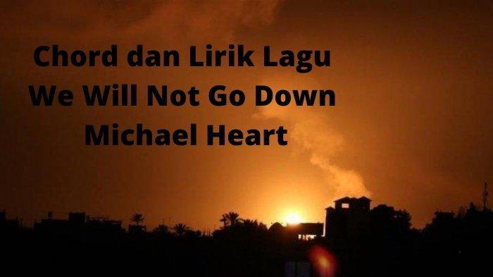 Chord dan Lirik Lagu We Will Not Go Down - Michael Heart, Tentang Konflik di Palestina