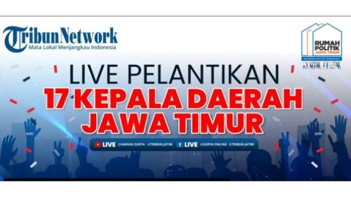 Jadwal dan Link Live Streaming Pelantikan 17 Kepala Daerah di Jawa Timur Hari ini Pukul 08.00 WIB