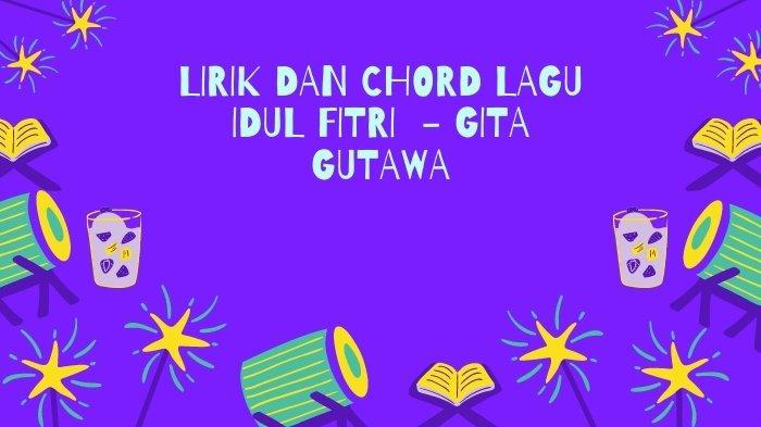 Lirik dan Chord Lagu Idul Fitri - Gita Gutawa, Cocok Didengarkan Menyambut Lebaran 2021