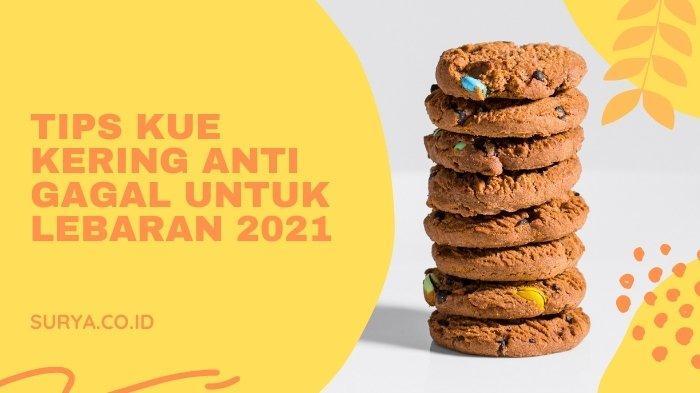 5 Tips Kue Kering Anti Gagal untuk Lebaran 2021, Dijamin Mengembang, Renyah dan Tahan Lama