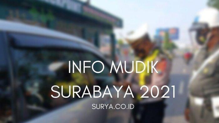 Info Mudik Surabaya: Penyekatan Diperpanjang Hingga 24 Mei, Berikut Aturan Lengkapnya