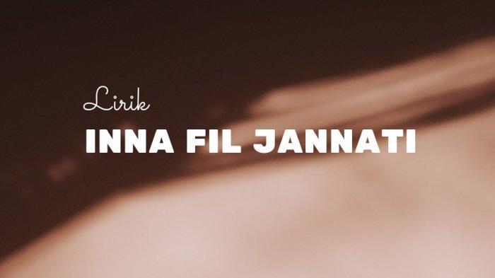 Lirik Inna Fil Jannati Lengkap dalam Bahasa Arab, Latin dan Terjemahan