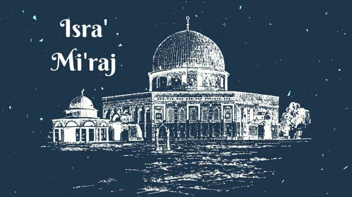 Hari Ini Isra' Mi'raj 27 Rajab 1442 Hijriyah, Berikut Perjalanan Nabi Dapat Perintah Shalat 5 Waktu