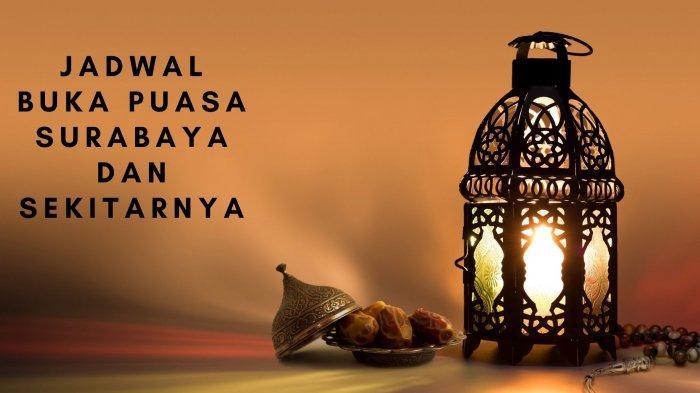 Jadwal Buka Puasa Surabaya, Sidoarjo & Gresik Hari Ini, Minggu 25 April 2021: Bacaan Doa Berbuka