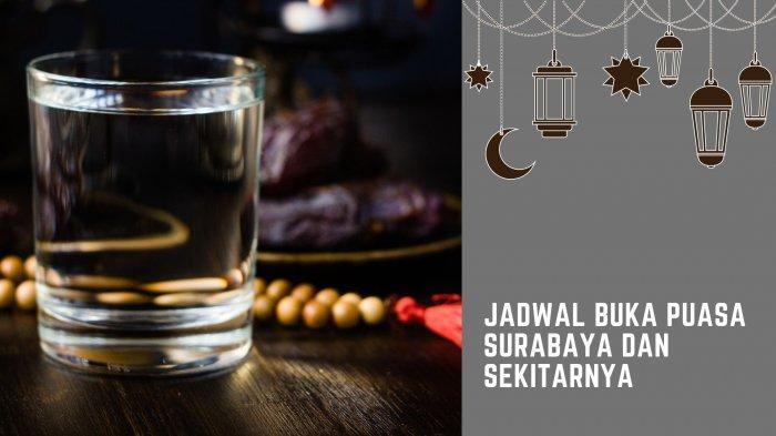 Jadwal Buka Puasa Surabaya, Sidoarjo, & Gresik Hari Ini, Senin 19 April 2021: Amalan Jelang Berbuka