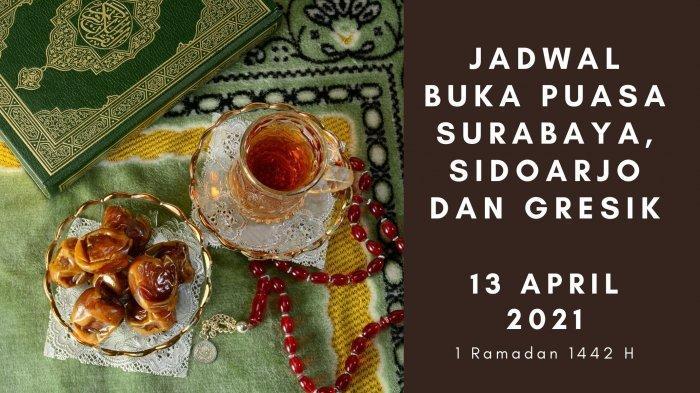 Jadwal Buka Puasa Surabaya, Sidoarjo dan Gresik Hari Ini, Selasa 13 April 2021: Doa & Sunnah Berbuka