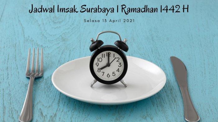 Jadwal Imsakiyah Surabaya, Gresik dan Sidoarjo, Selasa 13 April 2021: Puasa Pertama Ramadan 1442 H