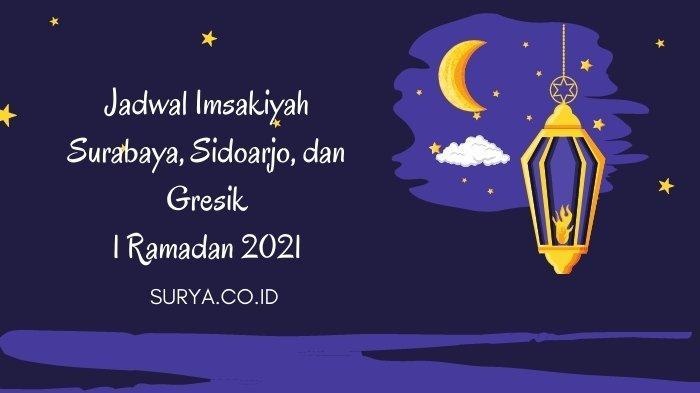 Jadwal Imsakiyah Surabaya, Sidoarjo dan Gresik 1 Ramadan 2021, Lengkap Niat dan Jadwal Puasa
