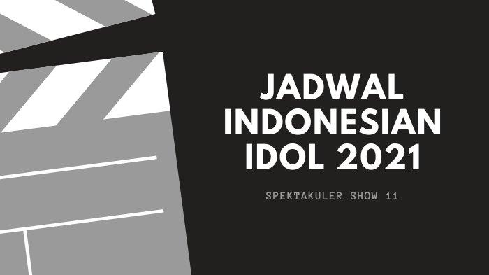 Jadwal Terbaru Indonesian Idol 2021 Spektakuler Show 11 ...