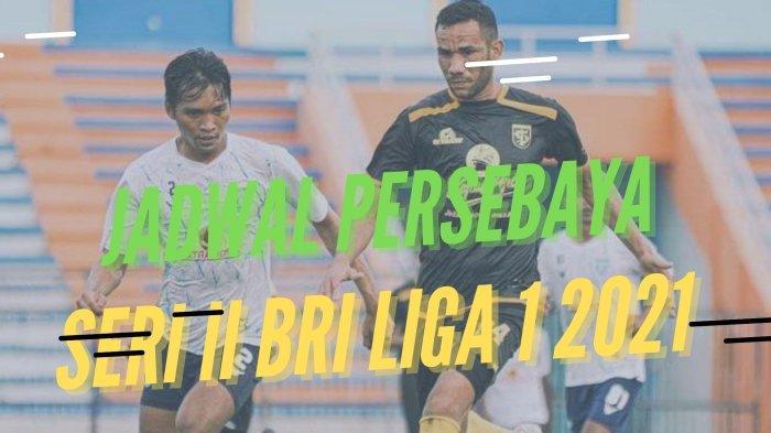 Jadwal Persebaya Surabaya di Seri Kedua BRI Liga 1 2021, Lengkap Jam Tayang: Hadapi Arema & Persija