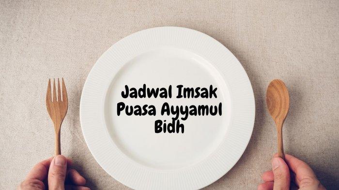 Jadwal Imsak Puasa Ayyamul Bidh di Surabaya, Kamis 25 Februari 2021: Ini Lafadz Niat dan Manfaat