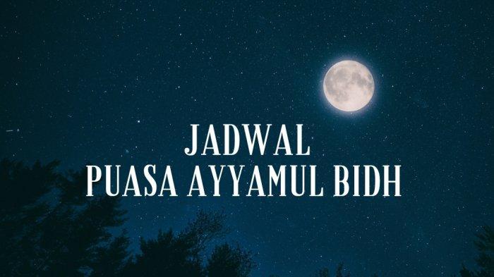 Jadwal Puasa Ayyamul Bidh Bulan Oktober 2021 Dilengkapi Bacaan Niat dan Keutamaan Menurut Hadist
