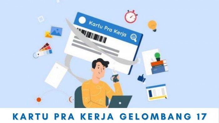 Login Prakerja.go.id Pendaftaran Kartu Pra Kerja Gelombang 17 Dibuka Untuk 44.000 Ribu Penerima