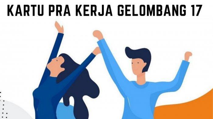 UPDATE Pendaftaran Kartu Pra Kerja Gelombang 17: Kuota Cuma 44.000 Orang, Berikut Tips Lolos Seleksi
