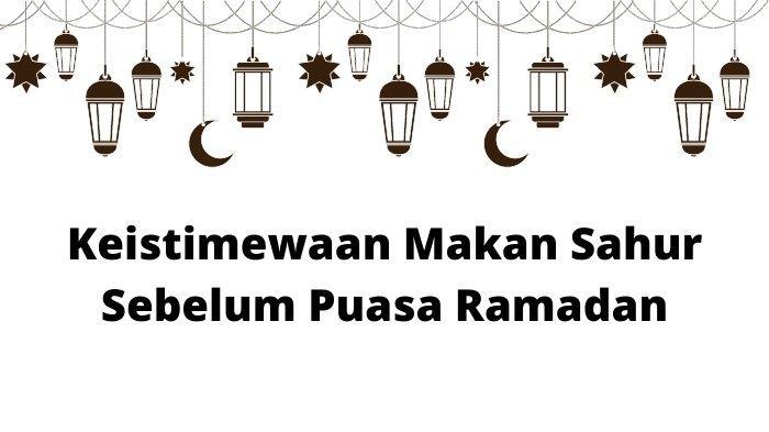 Keistimewaan Makan Sahur Sebelum Puasa Ramadan Menurut Hadist, Berikut Doa Sahur dan Niat Puasa