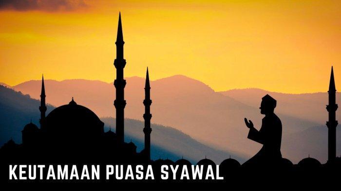 Keutamaan Puasa Syawal 2021, Mulai Jumat 14 Mei 2021