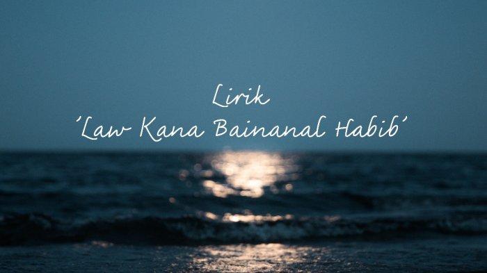 Lirik Sholawat Law Kana Bainanal Habib, Beserta Artinya
