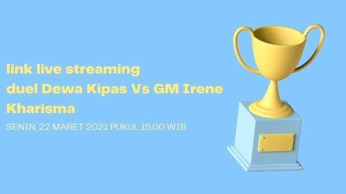 Link Live Streaming Dewa Kipas Vs GM Irene Kharisma Hari ini, Total Hadiah Tak Main-main