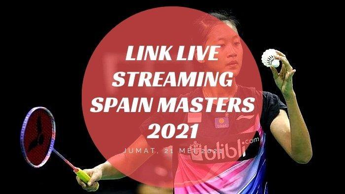 Link Live Streaming Final Spain Masters 2021 Hari ini 23 Mei Pukul 15.00, Ini Jadwal Wakil Indonesia